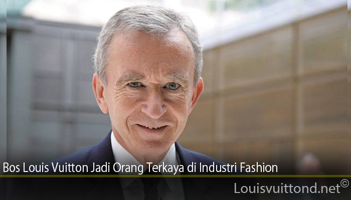 Bos Louis Vuitton Jadi Orang Terkaya di Industri Fashion